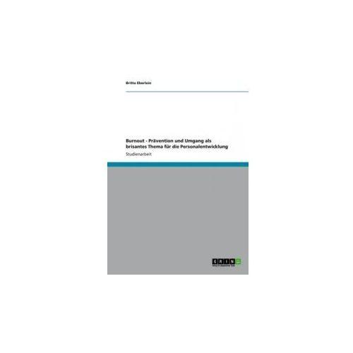 Burnout - Prävention und Umgang als brisantes Thema für die Personalentwicklung (9783656226727)