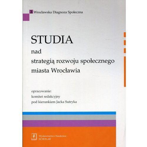 Studia nad strategią rozwoju społecznego miasta Wrocławia (9788373835009)
