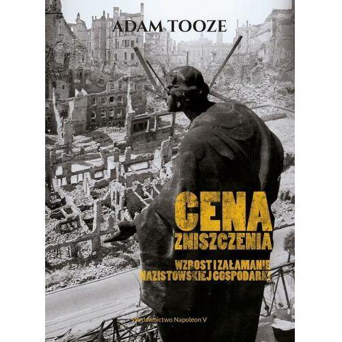 Cena zniszczenia Wzrost i załamanie nazistowskiej gospodarki - Adam Tooze - ebook