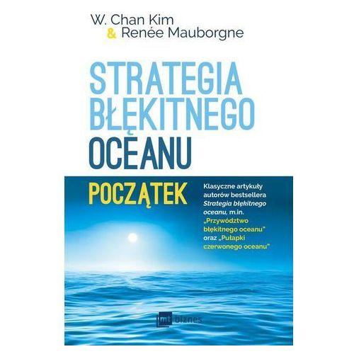 Strategia błękitnego oceanu. Początek - W. Chan Kim, Renee Mauborgne (EPUB), MT Biznes