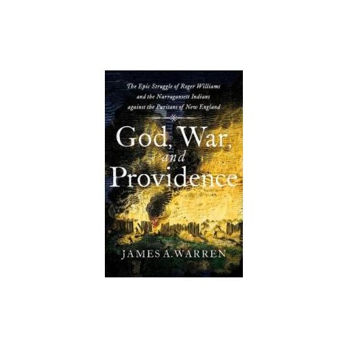 God, War, and Providence: The Epic Struggle of Roger Williams and the Narragansett Indians against the Puritans of New England (9781501180415)