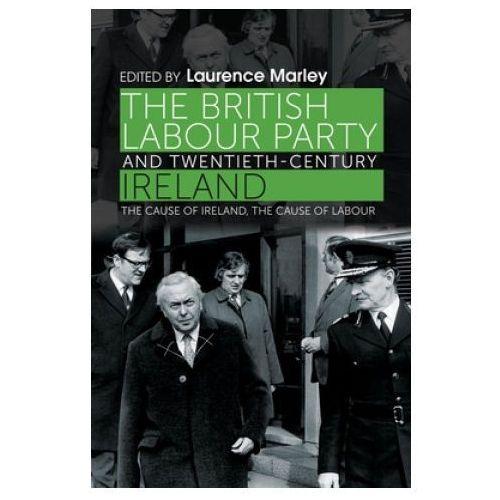 British Labour Party and Twentieth-Century Ireland (9780719096013)