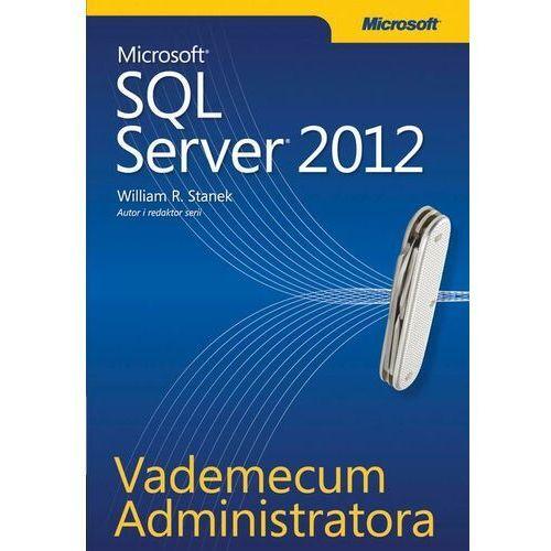 Vademecum Administratora Microsoft SQL Server 2012 - William R. Stanek - ebook