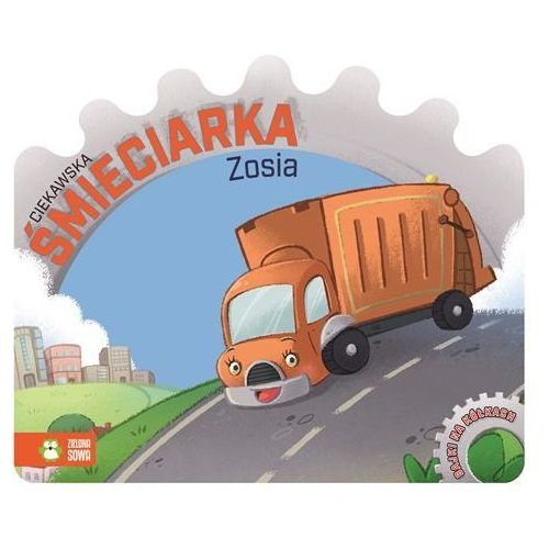 Bajki na kółkach Ciekawska śmieciarka Zosia (9788380735361)