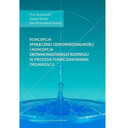 Koncepcja społecznej odpowiedzialności i koncepcja zrównoważonego rozwoju w procesie funkcjonowania organizacji