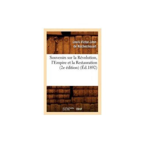 Souvenirs Sur La Revolution, L'Empire Et La Restauration (2e Edition) (Ed.1892)