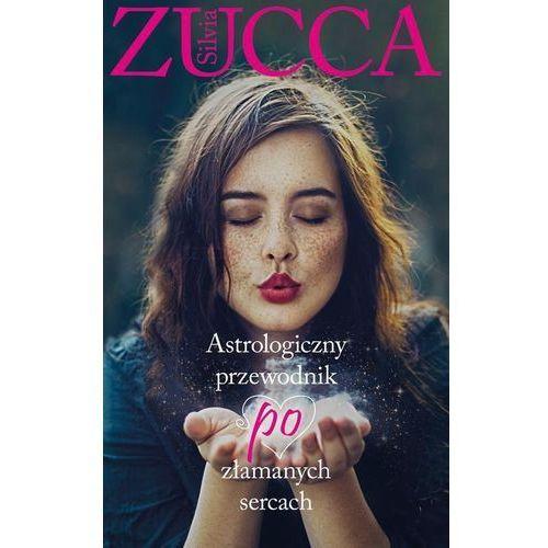 Astrologiczny przewodnik po złamanych sercach - Silvia Zucca, oprawa miękka