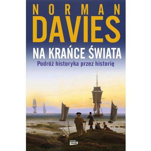Na krańce świata - Norman Davies DARMOWA DOSTAWA KIOSK RUCHU (9788324041695)