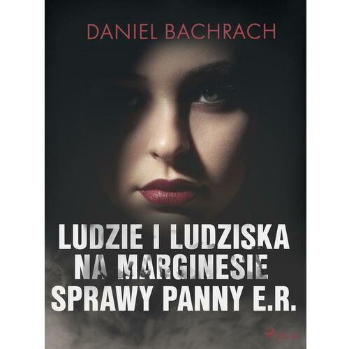 Ludzie i ludziska. Na marginesie sprawy panny E.R. - Daniel Bachrach - ebook