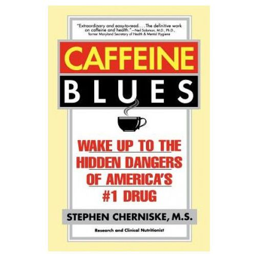 Caffeine Blues: Wake up to the Hidden Dangers of America's #1 Drug (9780446673914)