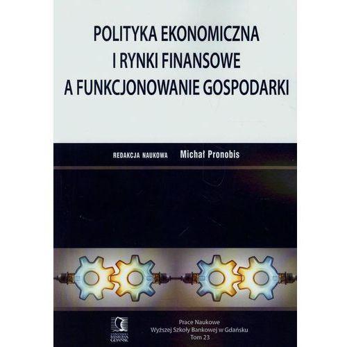 Polityka ekonomiczna i rynki finansowe a funkcjonowanie gospodarki (198 str.)