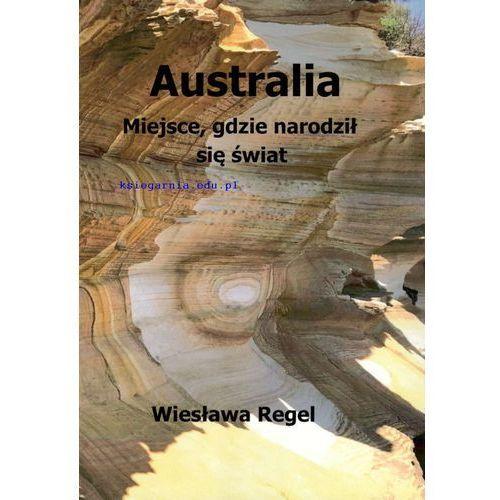 Australia. Miejsce gdzie narodził się świat