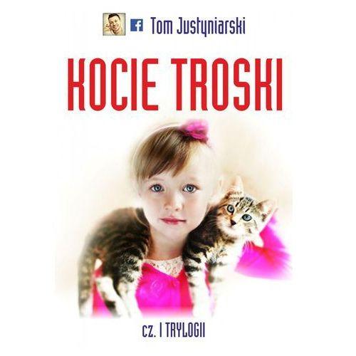 Kocie troski, czyli o wielkiej przyjaźni na cztery łapy i dwa serca - ebook, Tom Justyniarski