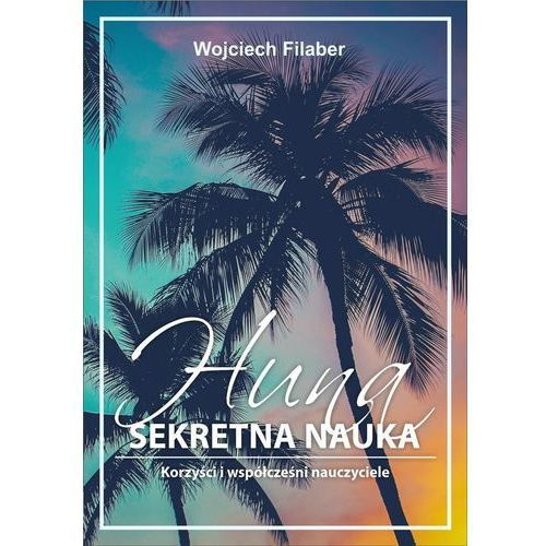 Huna sekretna nauka - Wojciech Filaber (2018)