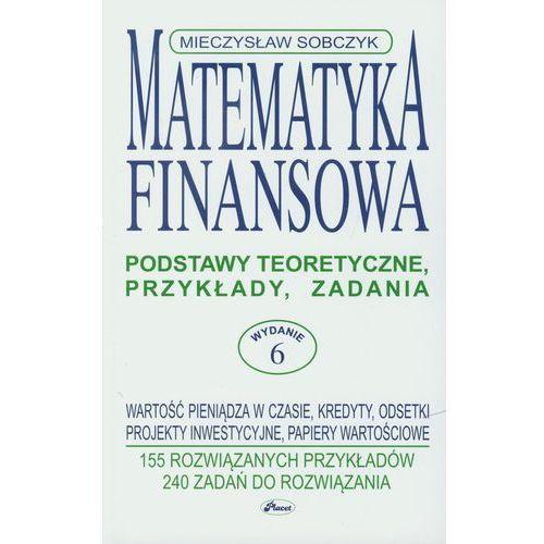 Matematyka finansowa. Podstawy teoretyczne, przykłady, zadania, Sobczyk Mieczysław