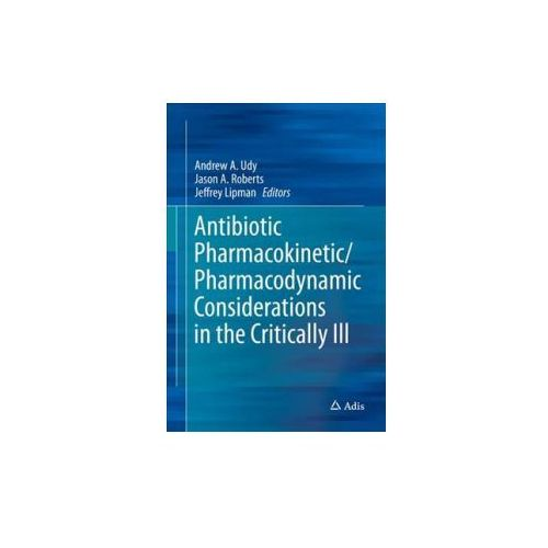 Antibiotic Pharmacokinetic/Pharmacodynamic Considerations in the Critically Ill (9789811053351)