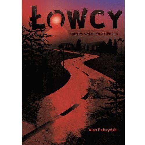 Łowcy Między światłem a cieniem - Pałczyński Alan - książka, Alan Pałczyński