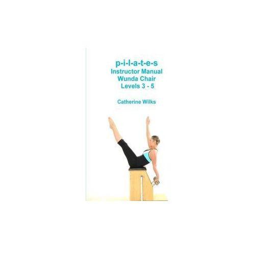 p-i-l-a-t-e-s Instructor Manual Wunda Chair Levels 3 - 5