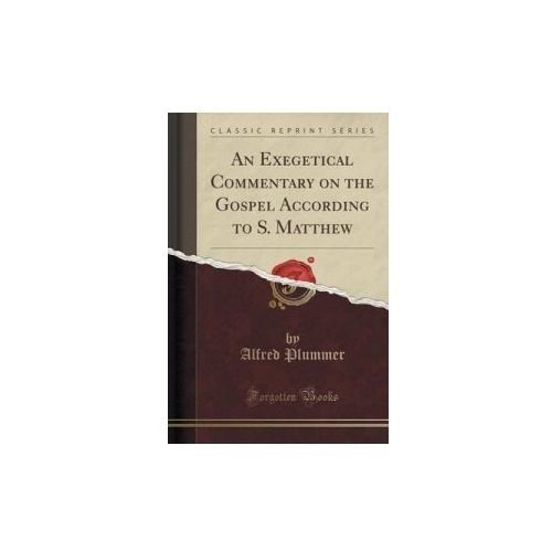 An Exegetical Commentary On The Gospel According To S. Matthew (Classic Reprint), Plummer Alf