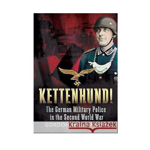 Kettenhund!: The German Military Police in the Second World War (9781781553329)