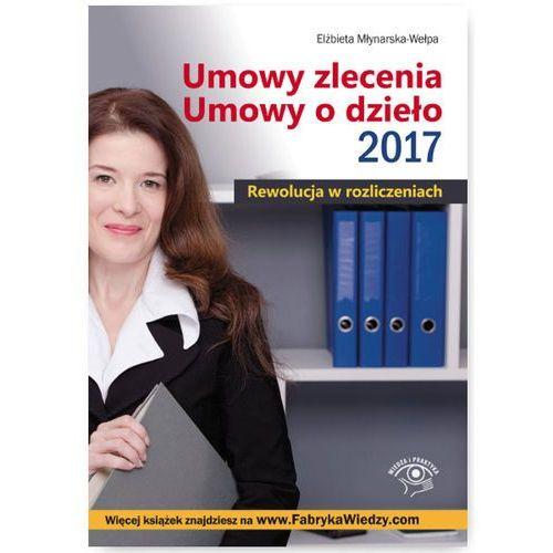 Umowy zlecenia Umowy o dzieło 2017 Rewolucja w rozliczeniach, Oficyna Prawa Polskiego