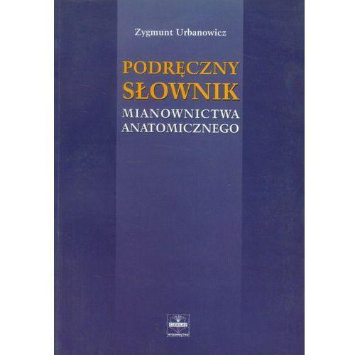 Podręczny słownik mianownictwa anatomicznego, Urbanowicz Zygmunt