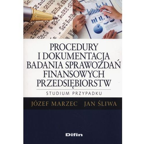 Procedury i dokumentacja badania sprawozdań finansowych przedsiębiorstw. - 35% rabatu na drugą książkę!, oprawa miękka