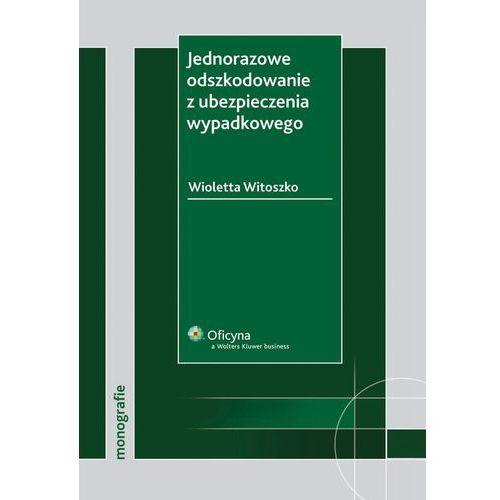 Jednorazowe odszkodowanie z ubezpieczenia wypadkowego - Wioletta Witoszko, Kluwer SA Wolters