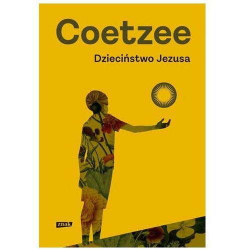 John maxwell coetzee Dzieciństwo jezusa - jeśli zamówisz do 14:00, wyślemy tego samego dnia. (9788324050369)