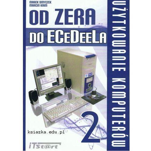 Od Zera Do ECeDeeLa Tom 2. Użytkowanie komputerów (152 str.)