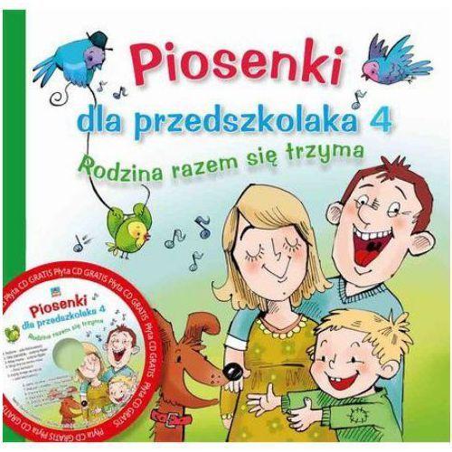 Piosenki dla przedszkolaka 4 Rodzina razem się trzyma z płytą CD (2012)