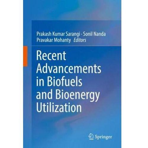 Recent Advancements in Biofuels and Bioenergy Utilization Sarangi, Prakash Kumar