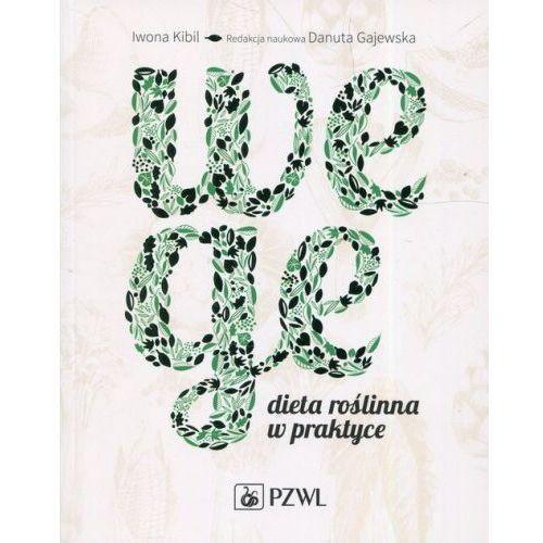 Wege Dieta roślinna w praktyce - Kibil Iwona, Gajewska Danuta, Pzwl