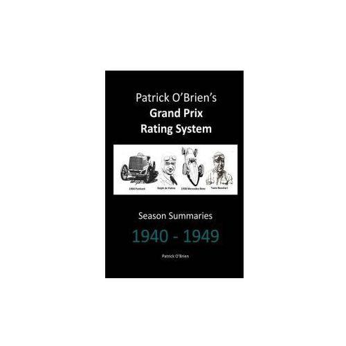 Patrick O'brien's Grand Prix Rating System: Season Summaries 1940-1949 (9781326321505)