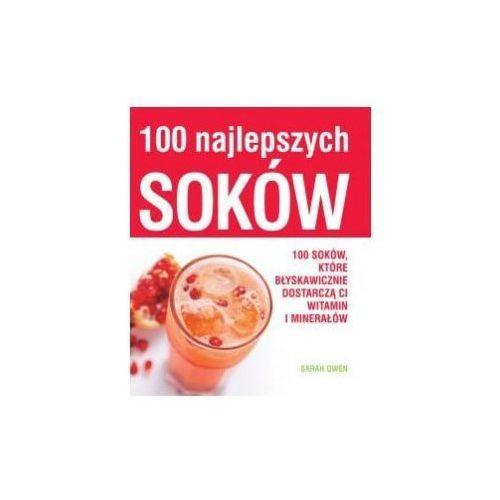 100 Najlepszych Soków - Przepisy pyszne na soki / Sarah Owen Przepisy pyszne na soki