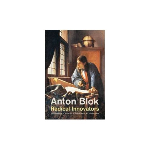 Radical Innovators - the Blessings of Adversity in Science and Art, 1500-2000 (9781509505524)