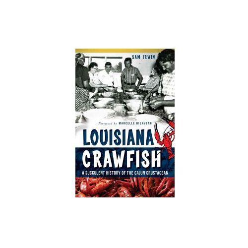 Louisiana Crawfish: A Succulent History of the Cajun Crustacean (9781626192362)