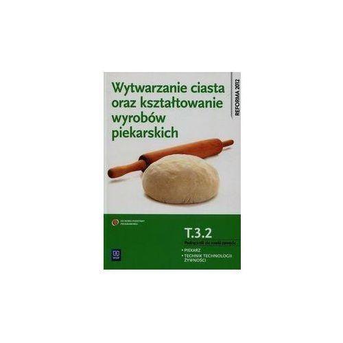 Wytwarzanie ciasta oraz kształtowanie wyr. T.3.2 (9788302157103)