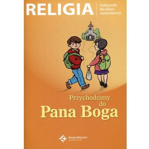 Religia Przychodzimy do Pana Boga Podręcznik dla dzieci sześcioletnich, oprawa miękka