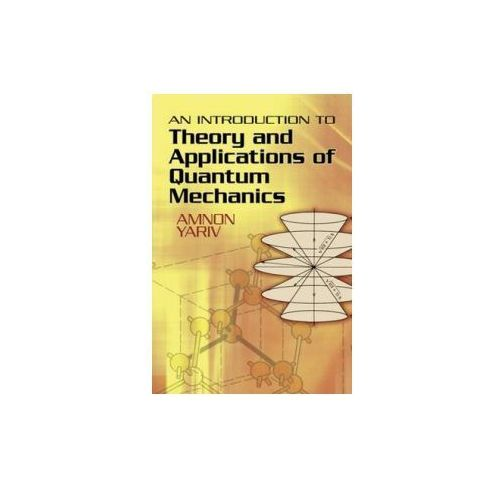 An Introduction to Theory and Applications of Quantum Mechanics (9780486499864)