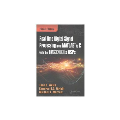 Real-time Digital Signal Processing From Matlab To C With The Tms320c6x Dsps (9781498781015)