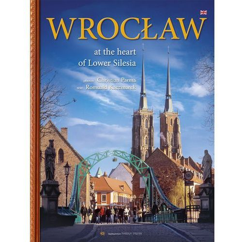 Wrocław W sercu Dolnego Śląska wersja angielska - wyprzedaż, oprawa twarda
