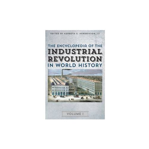 Encyclopedia of the Industrial Revolution in World History (9780810888876)