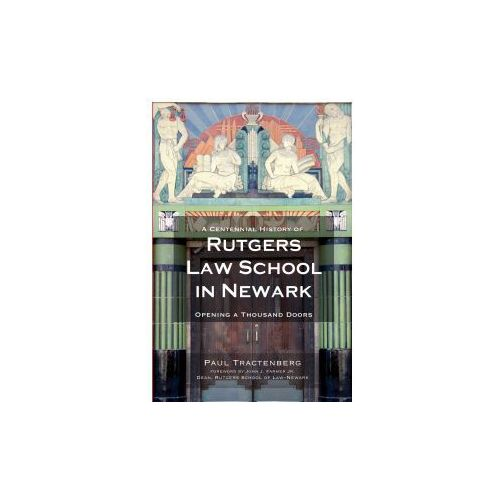 A Centennial History of Rutgers Law School in Newark: Opening a Thousand Doors (9781596298224)
