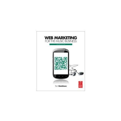 Web Marketing For The Music Business, Hutchison, Tom