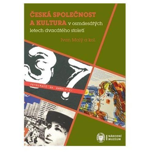 Česká společnost a kultura v osmdesátých letech dvacátého století Eva Doležalová, kol.