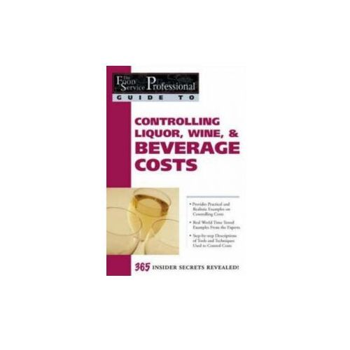 Food Service Professionals Guide to Controlling Liquor, Wine and Beverage Costs (9780910627184)