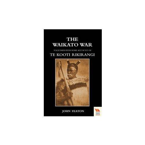 WAIKATO WARTogether with Some Account of Te Kooti Rikirangi (Second Maori War) (9781845747497)