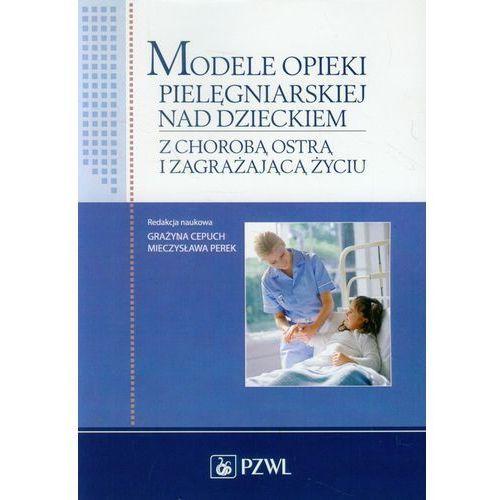 Modele opieki pielęgniarskiej nad dzieckiem z chorobą ostrą i zagrażającą życiu, Cepuch, Mieczysława Perek