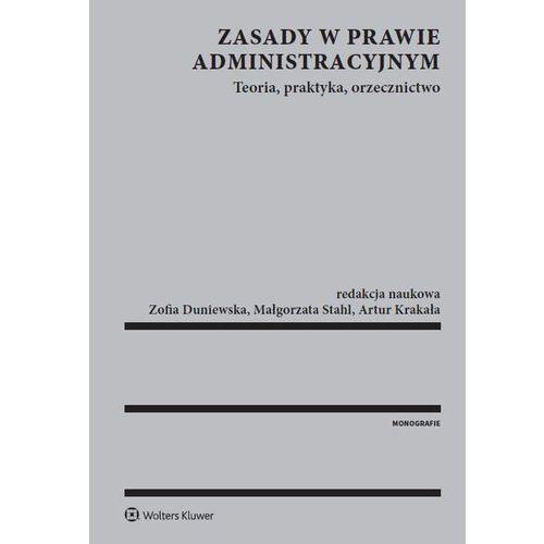 Zasady w prawie administracyjnym Teoria praktyka orzecznictwo - Praca zbiorowa (828 str.)